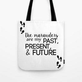 the marauders are my past, present, & future Tote Bag
