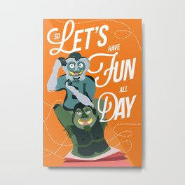 Let's have fun, all day!  Metal Print