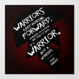 """""""Be a warrior, not a worrier."""" - Bob Baker Canvas Print"""