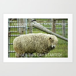 GOING TO NEED MORE COFFEE Art Print