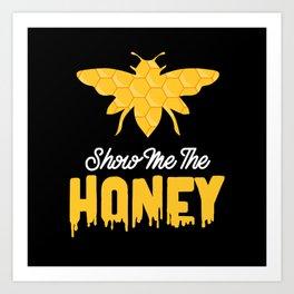 Show Me The Honey Art Print