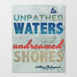 """To Unpathed Waters, Undreamed Shores"""" Shakespeare Motivational Quote Canvas Print"""