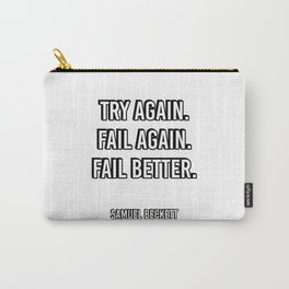 Try again. Fail again. Fail better. - Samuel Beckett Famous Quote Carry-All Pouch
