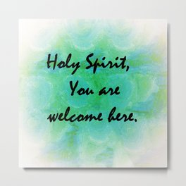 Holy Spirit You Are Welcome Here Metal Print