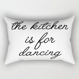 the kitchen is for dancing Rectangular Pillow