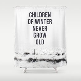 Children Of winter never grow old (snow) Shower Curtain