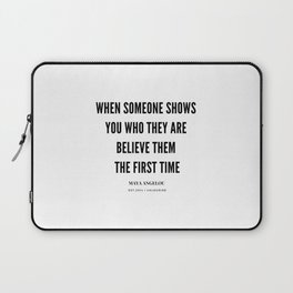 Maya Angelou Quote When Someone Shows Who They Are, Believe Them The First Time Laptop Sleeve