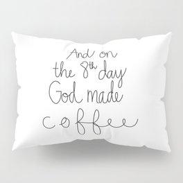 God Made Coffee Pillow Sham