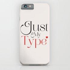 Just My Type Slim Case iPhone 6s