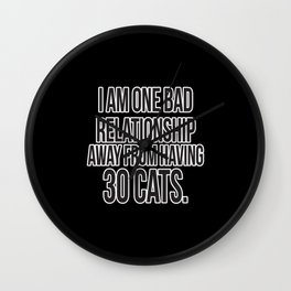 One Bad Relationship Away Wall Clock