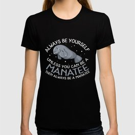 Funny Manatee Graphic Gift | Always be a Manatee T-shirt