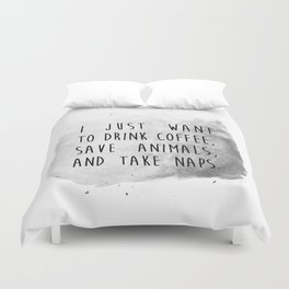 i just want to drink coffee, save animals, and take naps. Duvet Cover