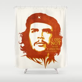I did not make T-shirts for a living Shower Curtain