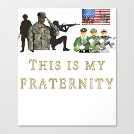 This is my Fraternity US Army Marines Airforce Coast Guard Infantry Navy Spec Ops Recon  Canvas Print
