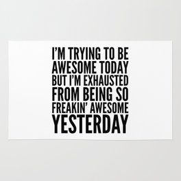 I'M TRYING TO BE AWESOME TODAY, BUT I'M EXHAUSTED FROM BEING SO FREAKIN' AWESOME YESTERDAY Rug