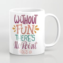 Without Fun There's No Point Coffee Mug