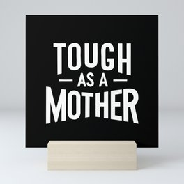 Tough as a Mother - Black and White Mini Art Print