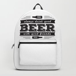 Always drink good beer with good friends Backpack