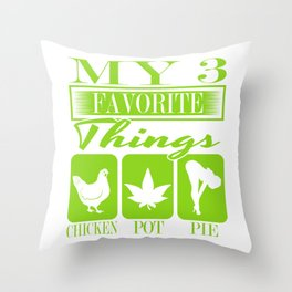 """A Nice Cannabis Tee For High Persons """"My 3 Favorite Things Chicken Pot Pie"""" T-shirt Design Sex Food Throw Pillow"""