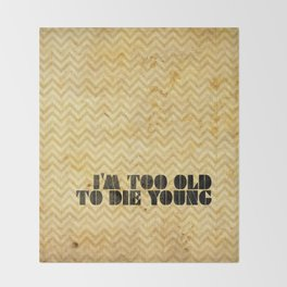 I am too old to die young Throw Blanket
