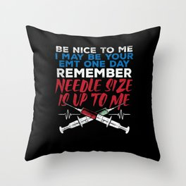Be Nice To Me I May Be Your Emt One Day Remember Needle Size Is Throw Pillow