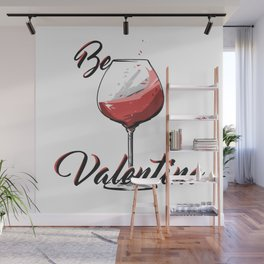 Be Wine Is My Valentine Wall Mural