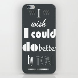 I Wish I Could Do Better By You iPhone Skin