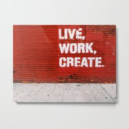 Live, Work, Create. Metal Print