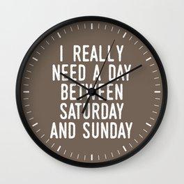 I REALLY NEED A DAY BETWEEN SATURDAY AND SUNDAY (Brown) Wall Clock
