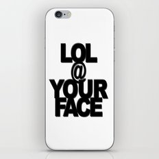 LOL @ YOUR FACE iPhone & iPod Skin