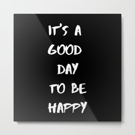 IT'S A GOOD DAY TO BE HAPPY_black Metal Print