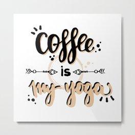 Coffee Is My Yoga Metal Print