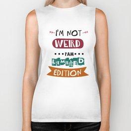 I'm Not Weird I'm Limited Edition Biker Tank