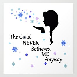 Cold never bothered me anyway Art Print