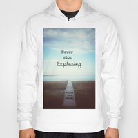 never stop exploring Hoodies featuring Never Stop Exploring by Olivia Joy StClaire