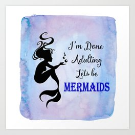 Mermaids - Done Adulting lets be... Art Print
