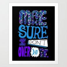 Make Sure I Don't Over Do It. Art Print