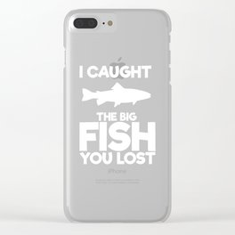 I Caught the Big Fish You Lost Fishing T-Shirt Clear iPhone Case