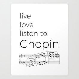Live, love, listen to Chopin Art Print