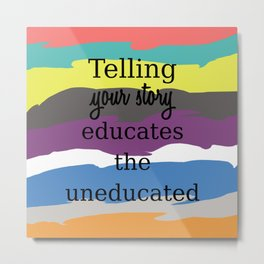 Educate the Uneducated Metal Print