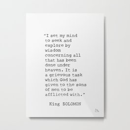 I set my mind to seek and explore by wisdom...Solomon quote 19 Metal Print