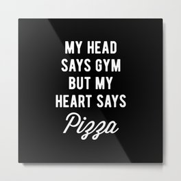 My Head Says Gym But My Heart Says Pizza (Statement) Metal Print