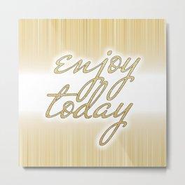 Enjoy Today - in Gold Metal Print