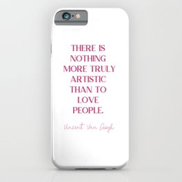 THERE IS NOTHING MORE TRULY ARTISTIC THAN TO LOVE PEOPLE Fuchsia Rose Love. iPhone Case