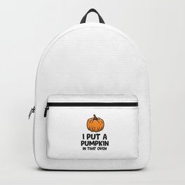 Pregnancy I Put A Pumpkin In That Oven Pregnancy Halloween Backpack