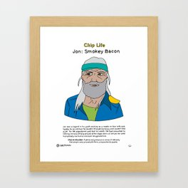 chip life :: jon :: smokey bacon Framed Art Print