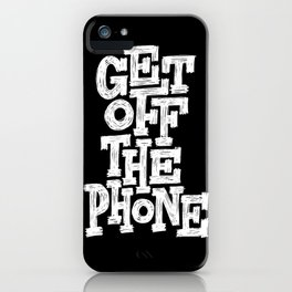 GET OFF THE PHONE! iPhone Case