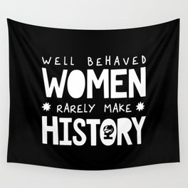 Well Behaved Women Rarely Make History Wall Tapestry