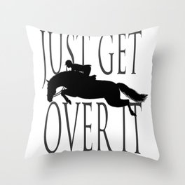 Just Get Over it Throw Pillow