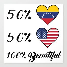 50% Venezuelan 50% American 100% Beautiful Canvas Print